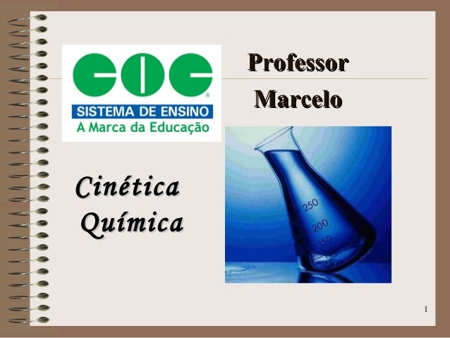 1 CinéticaCinética QuímicaQuímica ProfessorProfessor MarceloMarcelo