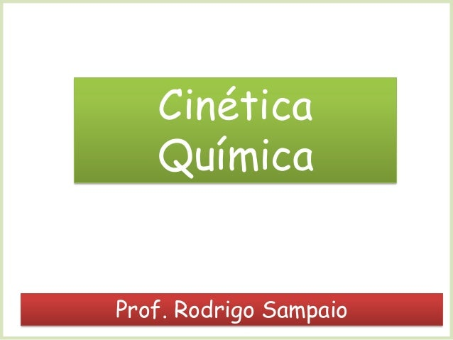 Cinética Química  Prof. Rodrigo Sampaio