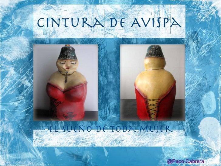 Cintura de Avispa <ul><li>El sueño de toda mujer </li></ul>@Paco Cabrera