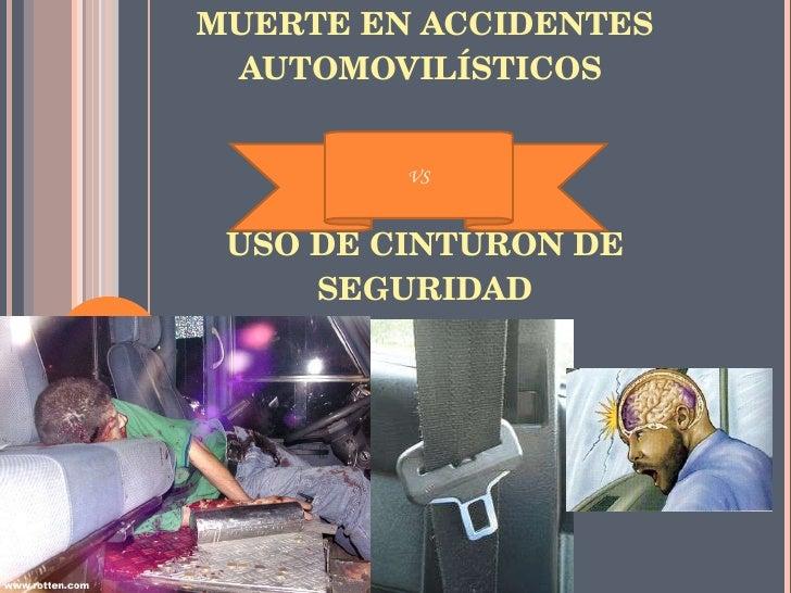 MUERTE EN ACCIDENTES AUTOMOVILÍSTICOS  USO DE CINTURÓN DE SEGURIDAD VS