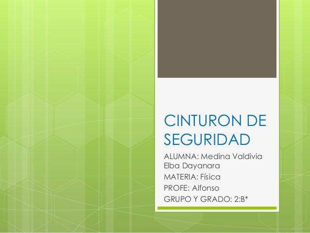 CINTURON DE SEGURIDAD ALUMNA: Medina Valdivia Elba Dayanara MATERIA: Física PROFE: Alfonso GRUPO Y GRADO: 2:B*