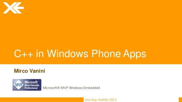 one day mobile 2014 C++ in Windows Phone Apps Mirco Vanini Microsoft® MVP Windows Embedded