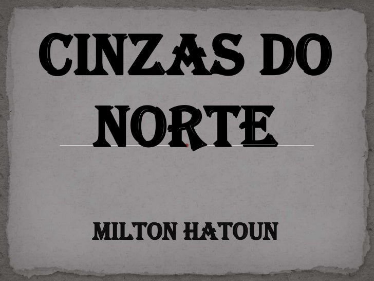 CINZAS DO  NORTE MILTON HATOUN