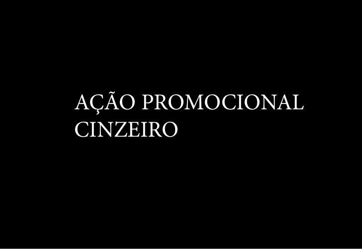 AÇÃO PROMOCIONALCINZEIRO