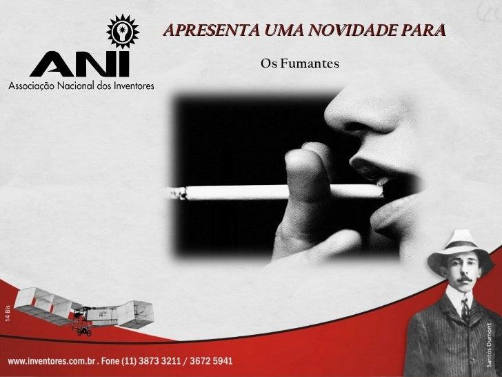 APRESENTA UMA NOVIDADE PARA Os Fumantes