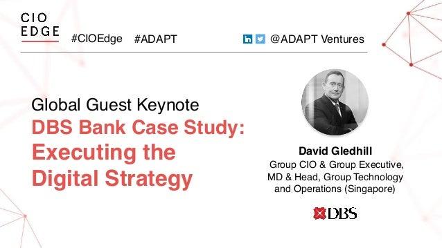 #CIOEdge #ADAPT @ADAPT Ventures Global Guest Keynote DBS Bank Case Study: Executing the Digital Strategy David Gledhill Gr...