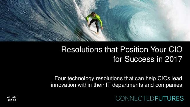 Resolutions that Position Your CIO for Success in 2017 Four technology resolutions that can help CIOs lead innovation with...