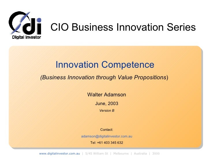 Innovation Competence (Business Innovation through Value Propositions ) Walter Adamson June, 2003 Version B Contact: [emai...