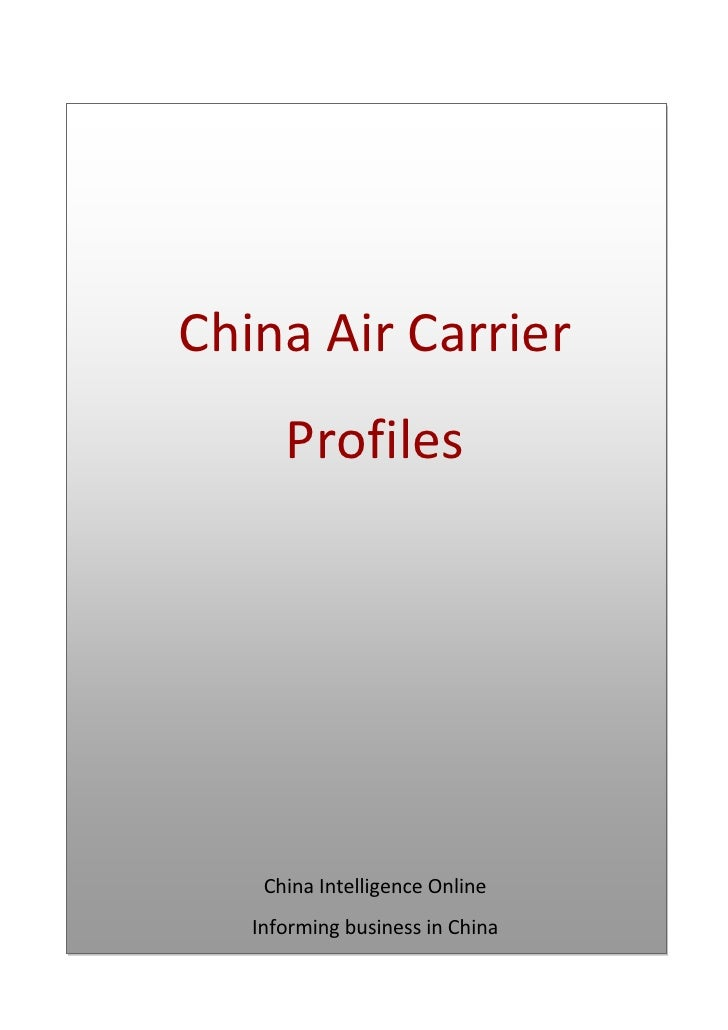 "China Air Carrier ProfilesChina Intelligence OnlineInforming business in China<br />Table of Contents<br /> TOC o "" 1-3""  ..."