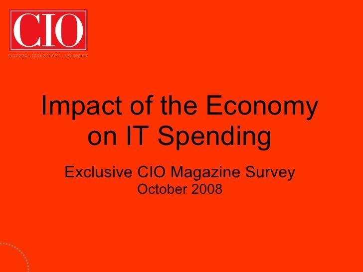Impact of the Economy on IT Spending Exclusive CIO Magazine Survey October 2008