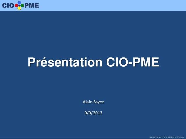 2013 CIO-PME sprl – TVA BE 0847.028.249 - RPM Mons Alain Sayez 9/9/2013 Présentation CIO-PME
