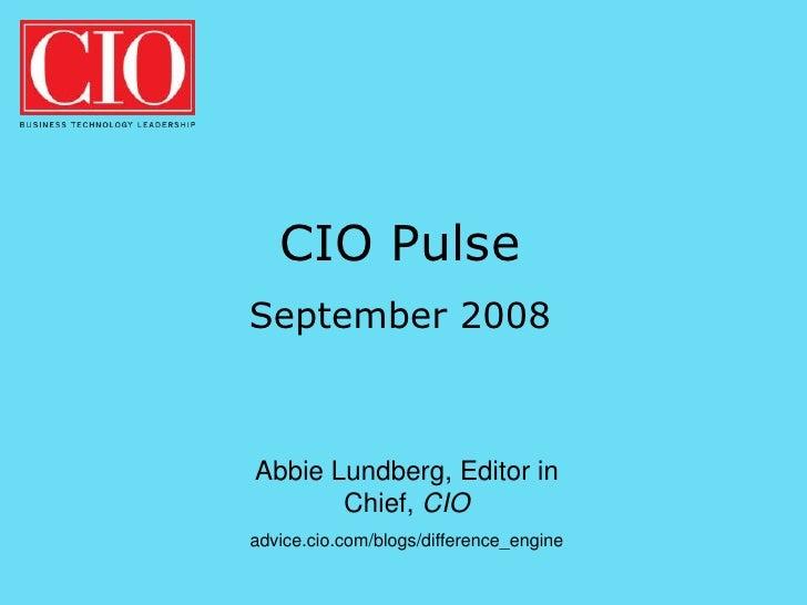CIO Pulse September 2008    Abbie Lundberg, Editor in        Chief, CIO advice.cio.com/blogs/difference_engine