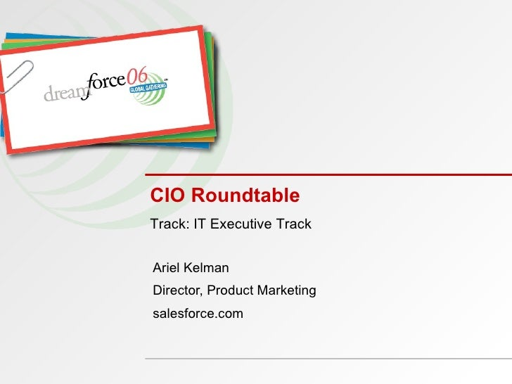 CIO Roundtable Ariel Kelman Director, Product Marketing salesforce.com Track: IT Executive Track