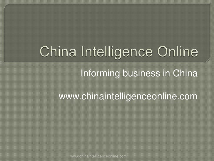 China Intelligence Online<br />Informing business in China<br />www.chinaintelligenceonline.com<br />www.chinaintelligence...