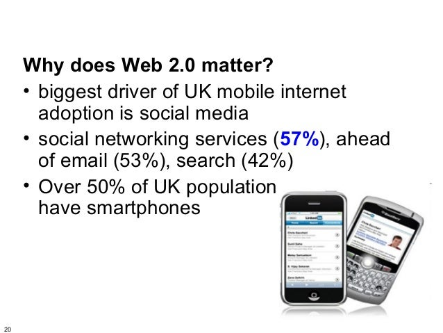 Why does Web 2.0 matter?     • biggest driver of UK mobile internet       adoption is social media     • social networking...