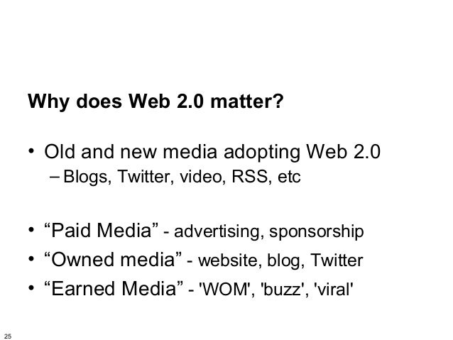 """Why does Web 2.0 matter?     • Old and new media adopting Web 2.0       – Blogs, Twitter, video, RSS, etc     • """"Paid Medi..."""