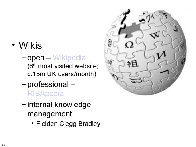 • Wikis       – open – Wikipedia        (6th most visited website;        c.15m UK users/month)       – professional –    ...