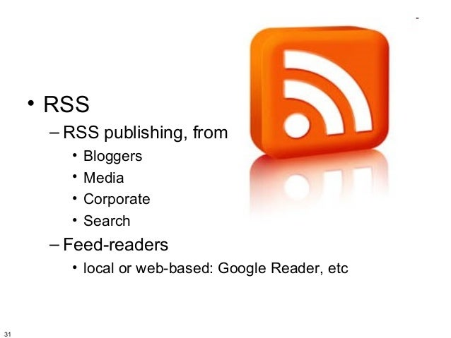 • RSS      – RSS publishing, from:        •   Bloggers        •   Media        •   Corporate        •   Search      – Feed...