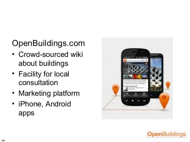 OpenBuildings.com     • Crowd-sourced wiki       about buildings     • Facility for local       consultation     • Marketi...