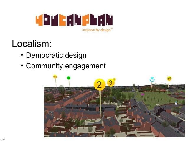 Localism:      • Democratic design      • Community engagement45