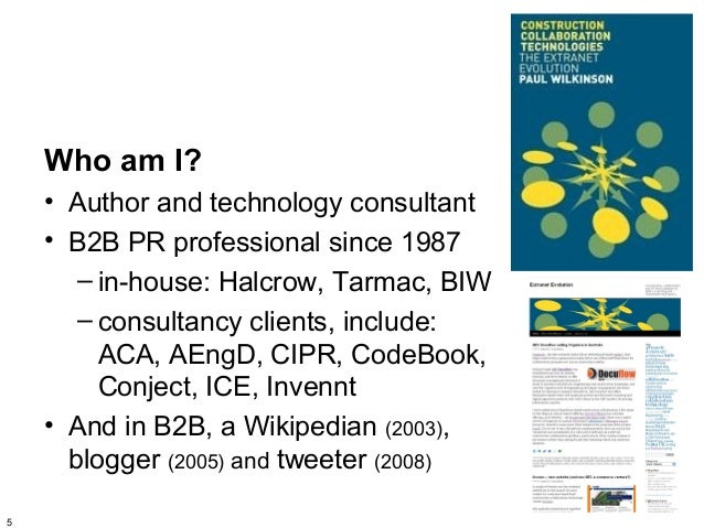 Who am I?    • Author and technology consultant    • B2B PR professional since 1987       – in-house: Halcrow, Tarmac, BIW...