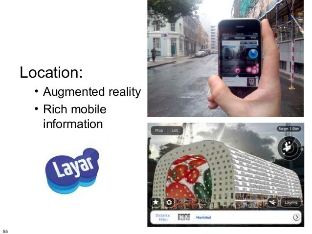 Location:       • Augmented reality       • Rich mobile         information55