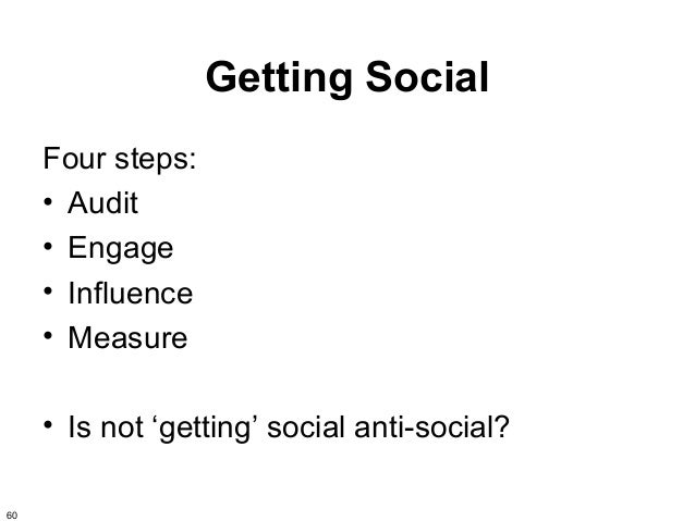 Getting Social     Four steps:     • Audit     • Engage     • Influence     • Measure     • Is not 'getting' social anti-s...