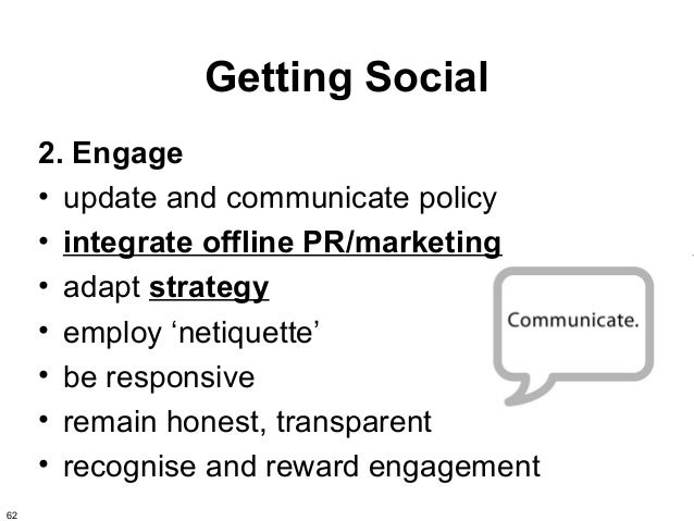 Getting Social     2. Engage     • update and communicate policy     • integrate offline PR/marketing     • adapt strategy...
