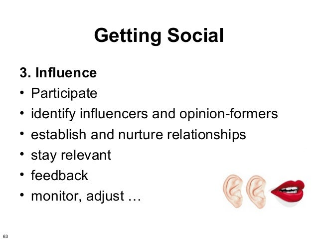 Getting Social     3. Influence     • Participate     • identify influencers and opinion-formers     • establish and nurtu...