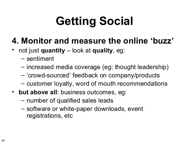 Getting Social     4. Monitor and measure the online 'buzz'     • not just quantity – look at quality, eg:        – sentim...