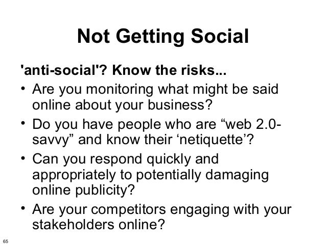 Not Getting Social     anti-social? Know the risks...     • Are you monitoring what might be said       online about your ...
