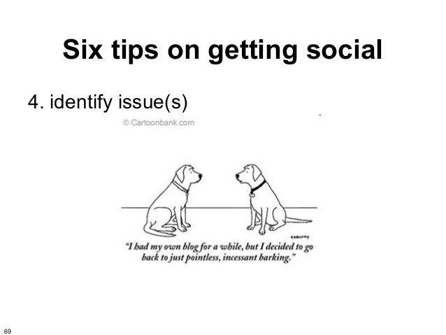 Six tips on getting social     4. identify issue(s)69