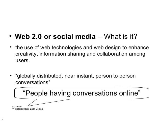 • Web 2.0 or social media – What is it?    • the use of web technologies and web design to enhance      creativity, inform...
