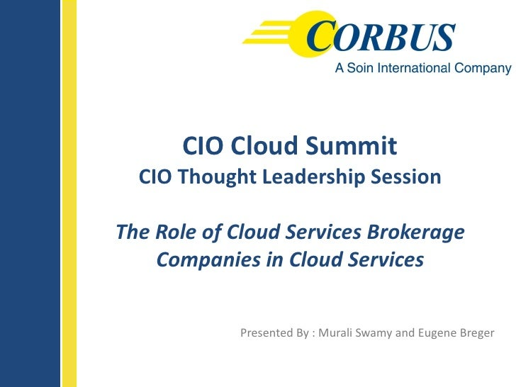 CIO Cloud Summit  CIO Thought Leadership SessionThe Role of Cloud Services Brokerage    Companies in Cloud Services       ...