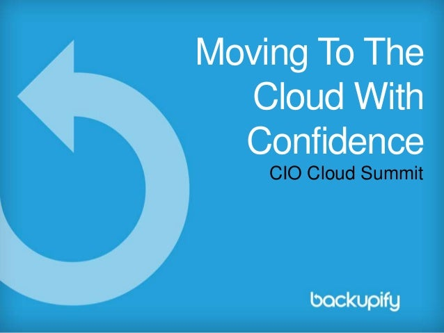 CIO Cloud SummitMoving To TheCloud WithConfidence