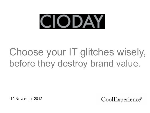 12 November 2012 1   Choose your IT glitches wisely, before they destroy brand value.