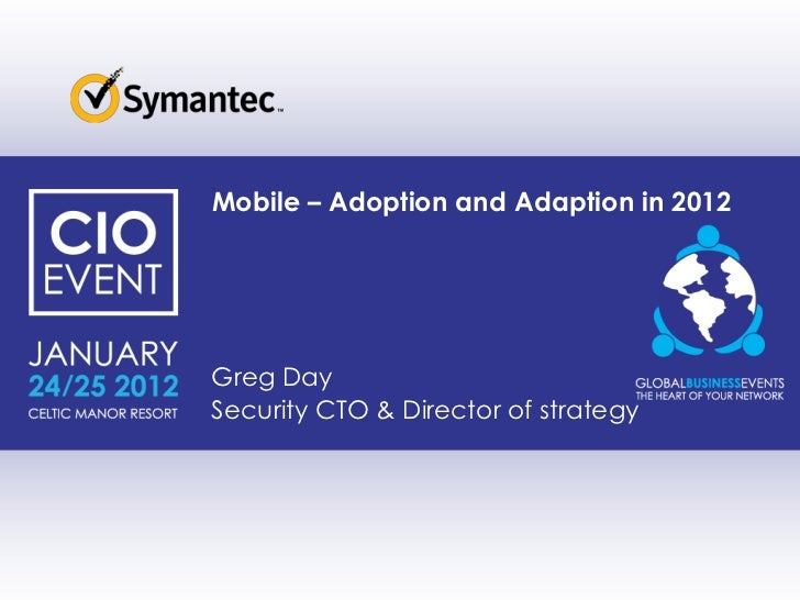 Mobile – Adoption and Adaption in 2012Greg DaySecurity CTO & Director of strategy