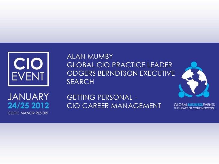 ALAN MUMBYGLOBAL CIO PRACTICE LEADERODGERS BERNDTSON EXECUTIVESEARCHGETTING PERSONAL -CIO CAREER MANAGEMENT