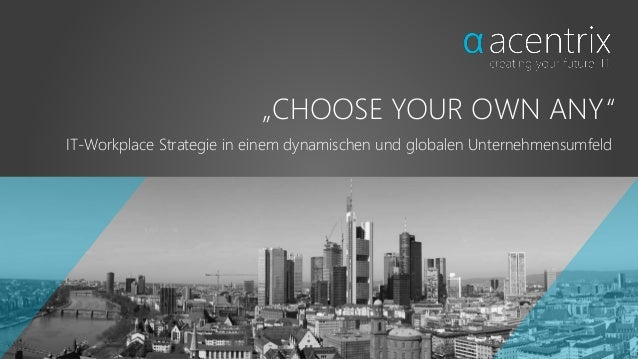 """CHOOSE YOUR OWN ANY"" IT-Workplace Strategie in einem dynamischen und globalen Unternehmensumfeld"