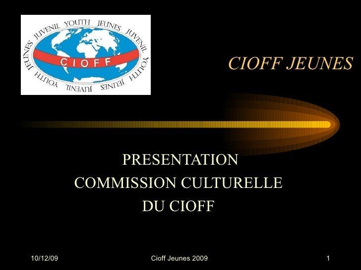 CIOFF JEUNES  PRESENTATION COMMISSION CULTURELLE  DU CIOFF