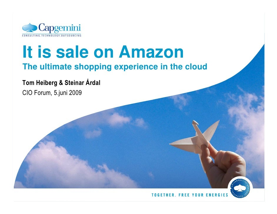 It is sale on Amazon The ultimate shopping experience in the cloud Tom Heiberg & Steinar Årdal CIO Forum, 5.juni 2009