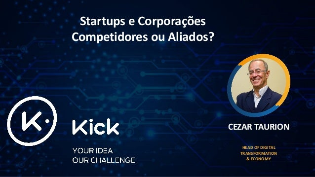 Startups e Corporações Competidores ou Aliados? CEZAR TAURION HEAD OF DIGITAL TRANSFORMATION & ECONOMY