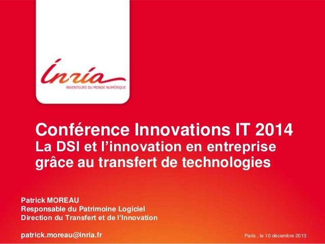 Conférence Innovations IT 2014 La DSI et l'innovation en entreprise grâce au transfert de technologies Patrick MOREAU Resp...