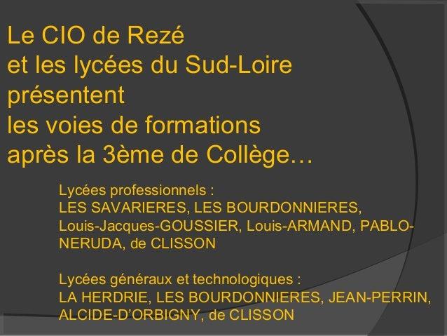 Le CIO de Rezéet les lycées du Sud-Loireprésententles voies de formationsaprès la 3ème de Collège…    Lycées professionnel...