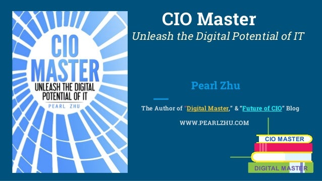 "CIO Master Unleash the Digital Potential of IT Pearl Zhu The Author of ""Digital Master,"" & ""Future of CIO"" Blog WWW.PEARLZ..."