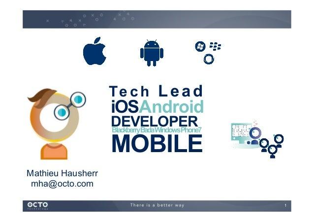 Te c h L e a d  iOSAndroid DEVELOPER BlackberryBadaWindowsPhone7  MOBILE Mathieu Hausherr mha@octo.com 1