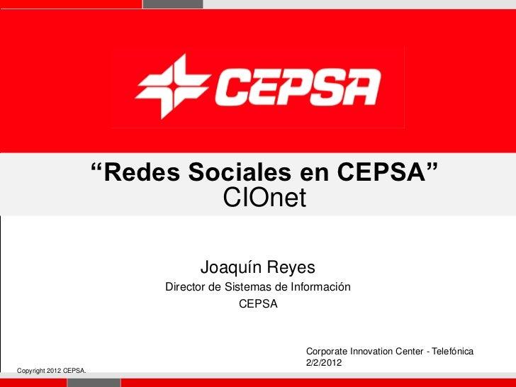 """""""Redes Sociales en CEPSA""""                                 CIOnet                                   Joaquín Reyes          ..."""