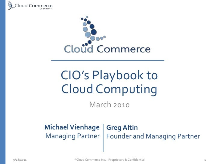 CIO's Playbook to Cloud Computing<br />March 2010<br />®Cloud Commerce Inc. - Proprietary & Confidential  <br />5/10/2010<...