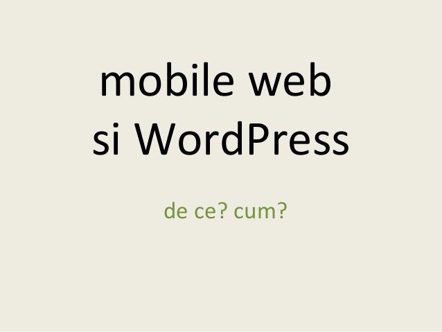 mobile web si WordPress de ce? cum?