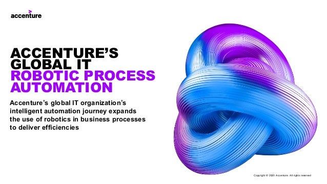 Accenture's global IT organization's intelligent automation journey expands the use of robotics in business processes to d...
